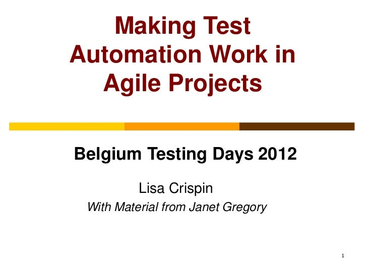 Making TestAutomation Work in  Agile ProjectsBelgium Testing Days 2012          Lisa Crispin With Material from Janet Greg...