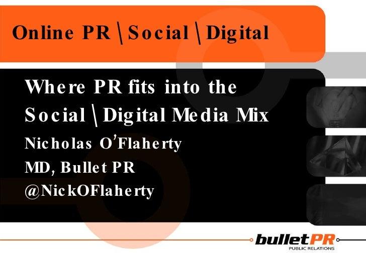 Online PR  Social  Digital <ul><li>Where PR fits into the  </li></ul><ul><li>Social  Digital Media Mix </li></ul><ul><li>N...