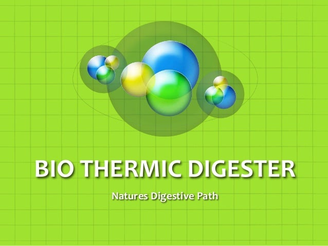 BIO THERMIC DIGESTER Natures Digestive Path