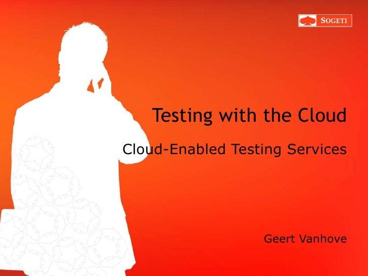 Testing with the Cloud Cloud-Enabled Testing Services <ul><li>Geert Vanhove </li></ul>