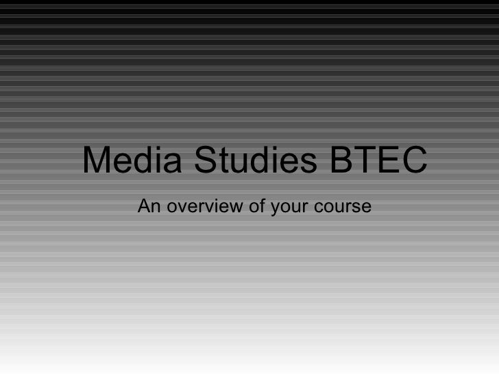 Media Studies BTEC An overview of your course