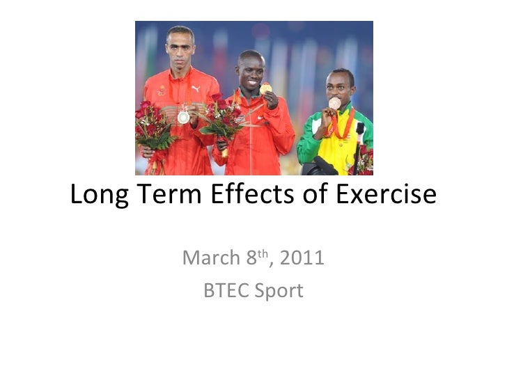 Long Term Effects of Exercise March 8 th , 2011 BTEC Sport