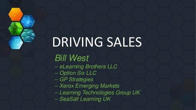 DRIVING SALES Bill West -- eLearning Brothers LLC -- Option Six LLC -- GP Strategies -- Xerox Emerging Markets -- Learning...