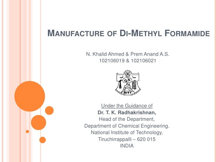 Manufacture of Di-Methyl Formamide<br />N. Khalid Ahmed & PremAnand A.S.<br />102106019 & 102106021<br />Under the Guidanc...