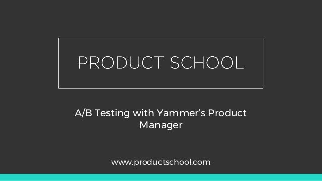 A/B Testing with Yammer's Product Manager www.productschool.com