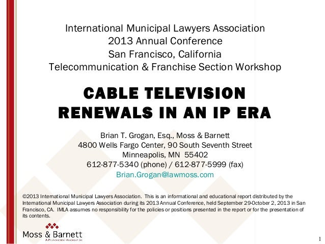 1 International Municipal Lawyers Association 2013 Annual Conference San Francisco, California Telecommunication & Franchi...