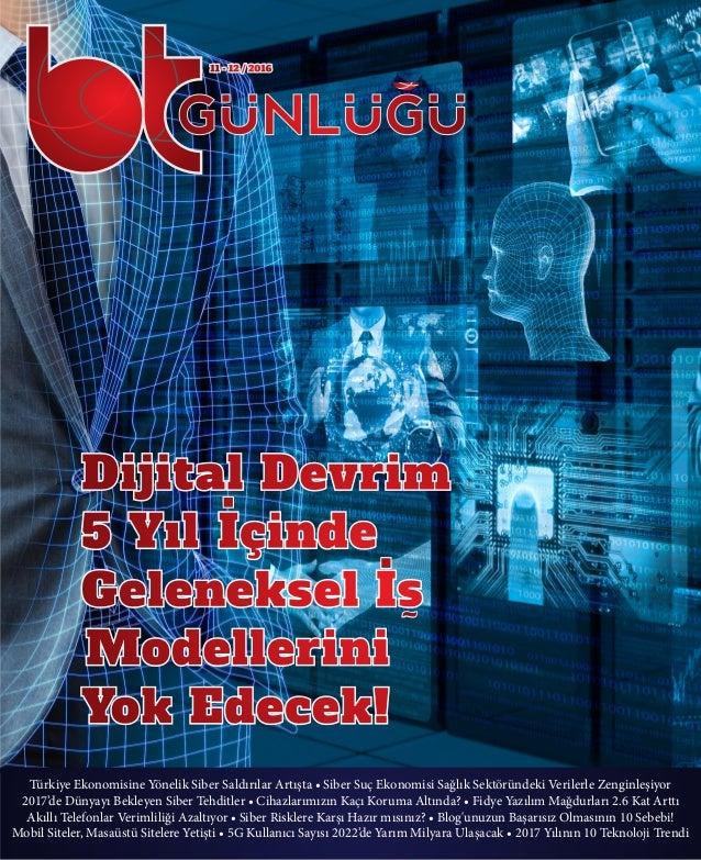 11 - 12 / 2016 Türkiye Ekonomisine Yönelik Siber Saldırılar Artışta • Siber Suç Ekonomisi Sağlık Sektöründeki Verilerle Ze...