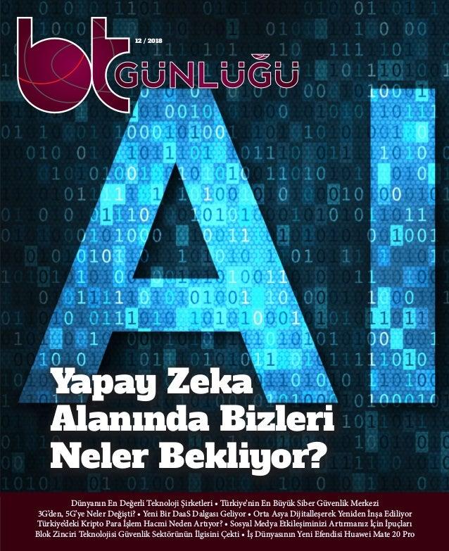 12 / 2018 Dünyanın En Değerli Teknoloji Şirketleri • Türkiye'nin En Büyük Siber Güvenlik Merkezi 3G'den, 5G'ye Neler Değiş...