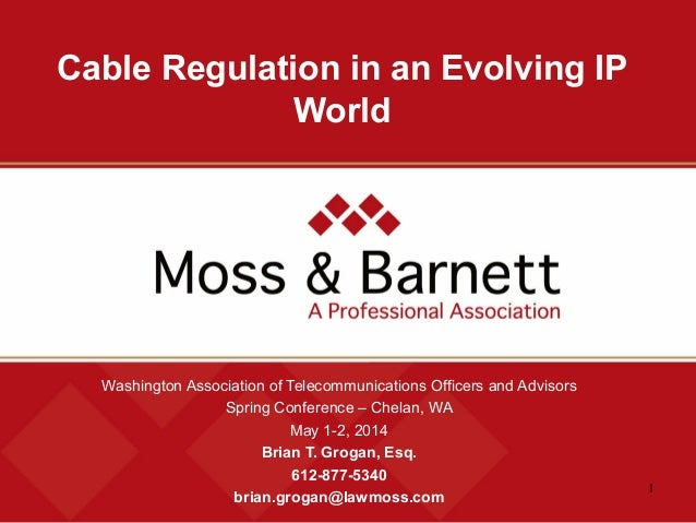 1 Cable Regulation in an Evolving IP World Washington Association of Telecommunications Officers and Advisors Spring Confe...