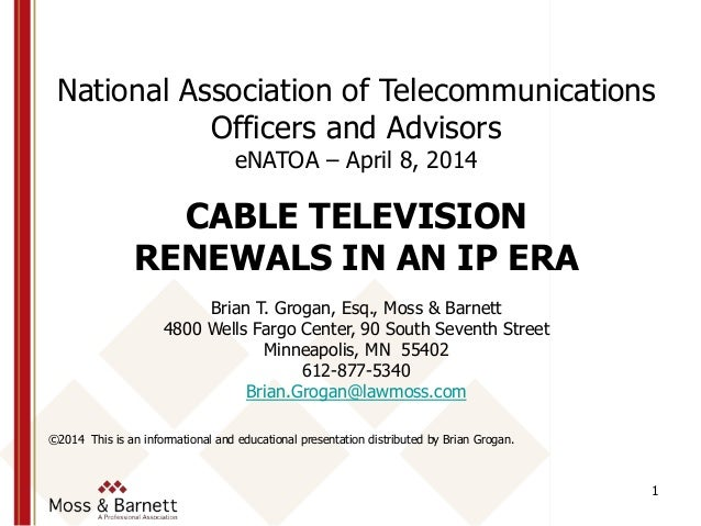 1 National Association of Telecommunications Officers and Advisors eNATOA – April 8, 2014 CABLE TELEVISION RENEWALS IN AN ...