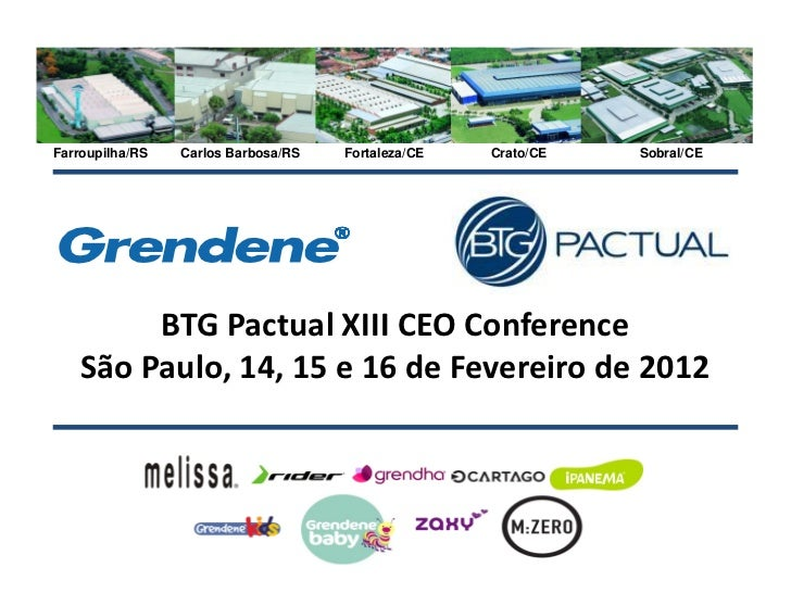 Farroupilha/RS   Carlos Barbosa/RS   Fortaleza/CE   Crato/CE   Sobral/CE         BTG Pactual XIII CEO Conference    São Pa...