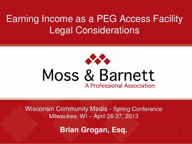 1Earning Income as a PEG Access FacilityLegal ConsiderationsWisconsin Community Media - Spring ConferenceMilwaukee, WI – A...