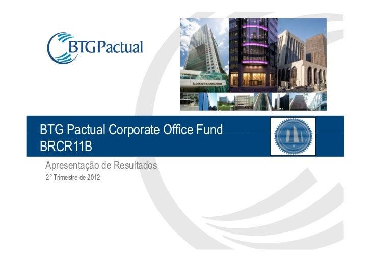 BTG Pactual Corporate Office FundBRCR11B Apresentação de Resultados 2° Trimestre de 2012