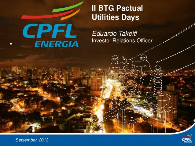 March, 2013September, 2013 II BTG Pactual Utilities Days Eduardo Takeiti Investor Relations Officer