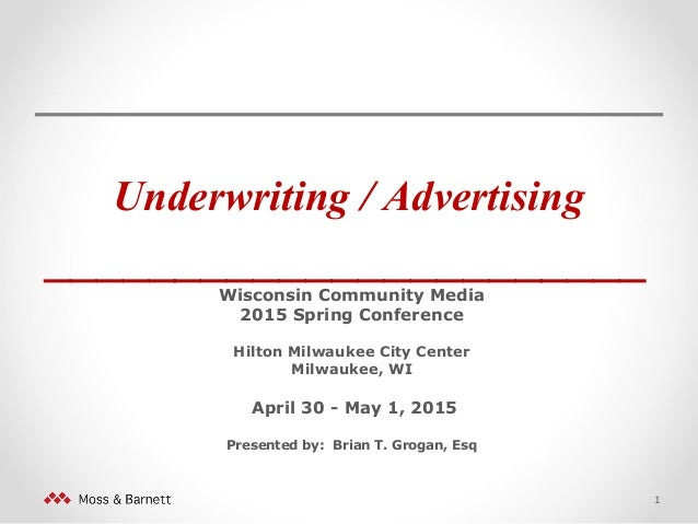 Underwriting / Advertising _______________________ Wisconsin Community Media 2015 Spring Conference Hilton Milwaukee City ...