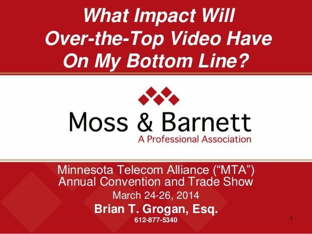 "1 What Impact Will Over-the-Top Video Have On My Bottom Line? Minnesota Telecom Alliance (""MTA"") Annual Convention and Tra..."