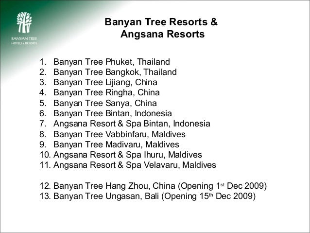 Banyan Tree Resorts &                 Angsana Resorts1. Banyan Tree Phuket, Thailand2. Banyan Tree Bangkok, Thailand3. Ban...