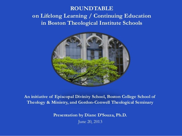 ROUNDTABLEon Lifelong Learning / Continuing Educationin Boston Theological Institute SchoolsAn initiative of Episcopal Div...