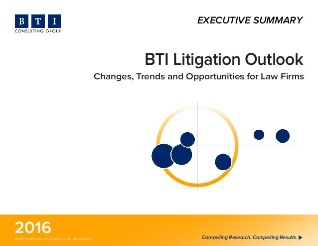 Compelling Research. Compelling Results.©2015 The BTI Consulting Group, Inc. All rights reserved. 2016 BTI Litigation Outl...