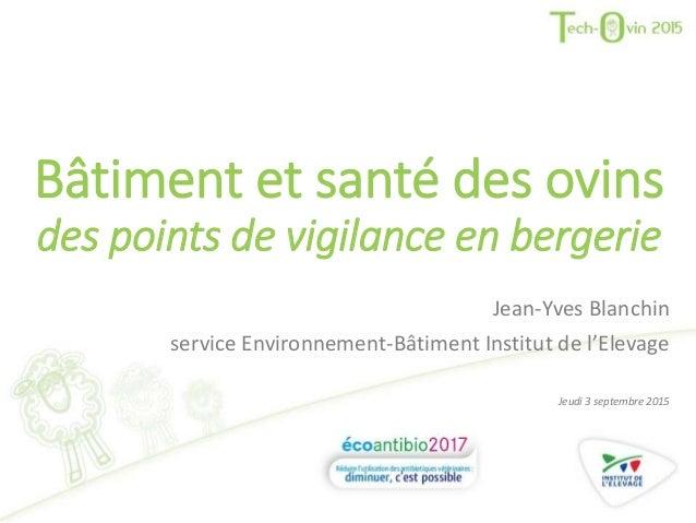 Bâtiment et santé des ovins des points de vigilance en bergerie Jean-Yves Blanchin service Environnement-Bâtiment Institut...