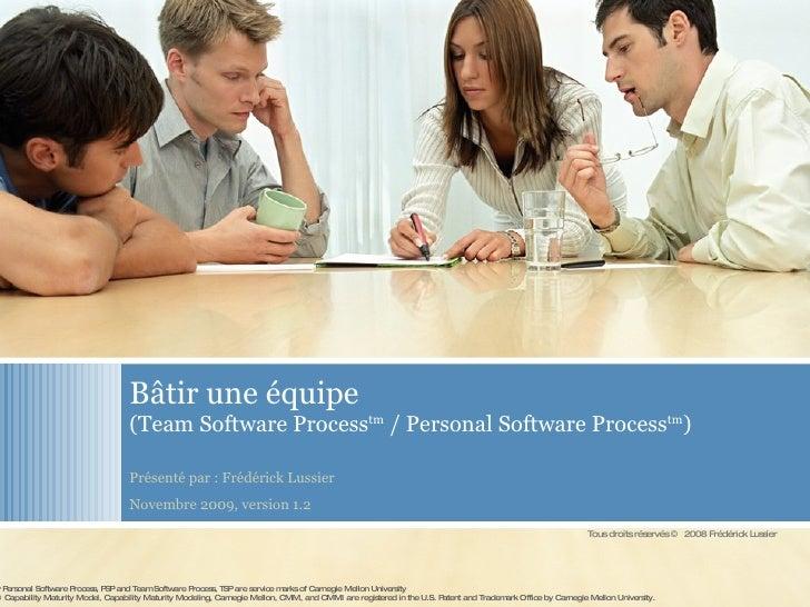 B âtir une équipe (Team Software Process tm  / Personal Software Process tm ) Présenté par : Frédérick Lussier Novembre 20...