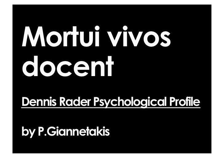 Mortui vivosdocentDennis Rader Psychological Profileby P.Giannetakis