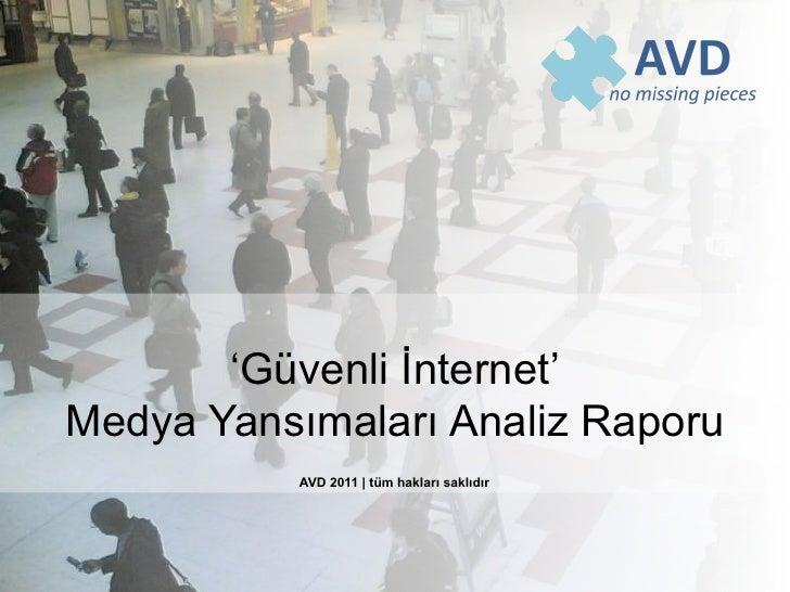 'Güvenli İnternet'Medya Yansımaları Analiz Raporu          AVD 2011   tüm hakları saklıdır