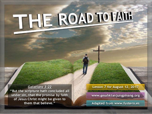 "Lesson 7 for August 12, 2017 Adapted from www.fustero.es www.gmahktanjungpinang.org Galatians 3:22 ""But the scripture hath..."