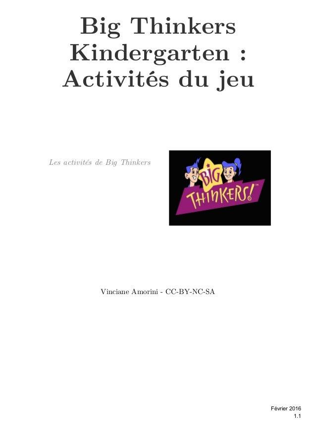 Big Thinkers Kindergarten: Activités du jeu Vinciane Amorini - CC-BY-NC-SA Les activités de Big Thinkers 1.1 Février 2016