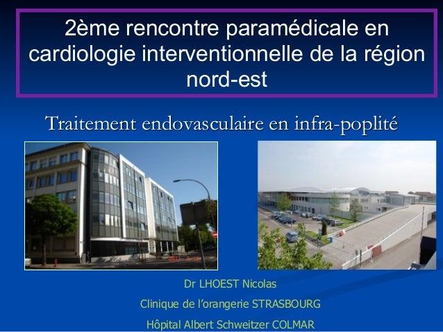 Traitement endovasculaire en infra-poplité Dr LHOEST Nicolas Clinique de l'orangerie STRASBOURG Hôpital Albert Schweitzer ...