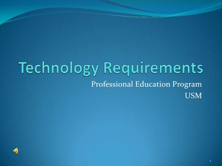 Technology Requirements<br />Professional Education Program<br />USM<br />1<br />