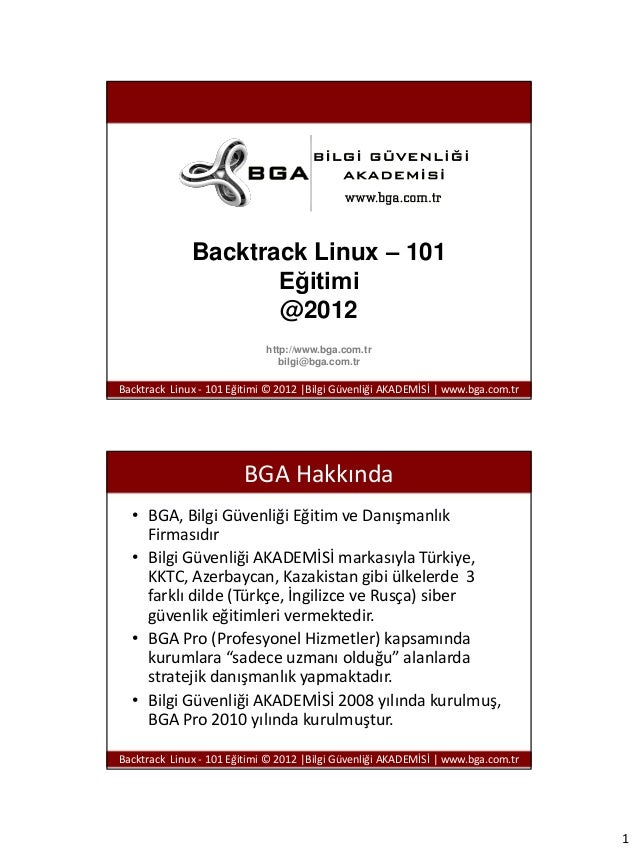Backtrack Linux – 101 Eğitimi @2012 http://www.bga.com.tr bilgi@bga.com.tr  Backtrack Linux - 101 Eğitimi © 2012 |Bilgi Gü...