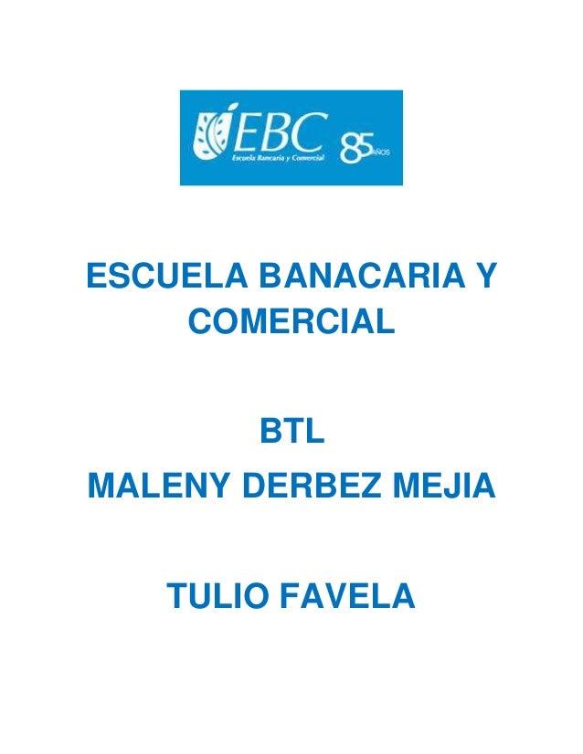 ESCUELA BANACARIA Y COMERCIAL BTL MALENY DERBEZ MEJIA TULIO FAVELA