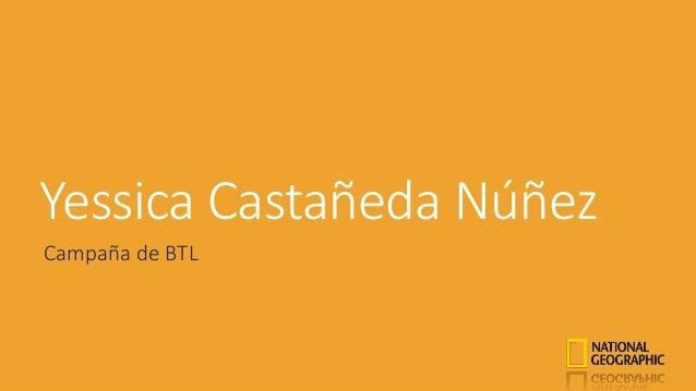Yessica Castañeda Núñez Campaña de BTL