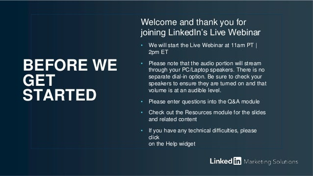 Welcome and thank you for joining LinkedIn's Live Webinar • We will start the Live Webinar at 11am PT | 2pm ET • Please no...