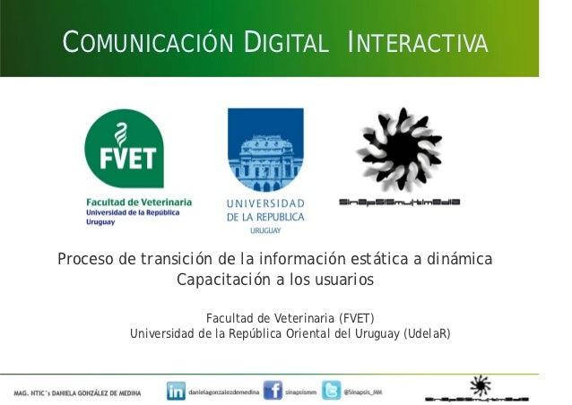 COMUNICACIÓN DIGITAL INTERACTIVAProceso de transición de la información estática a dinámica                Capacitación a ...