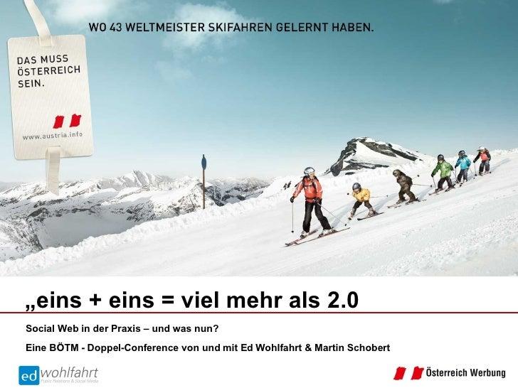 """Social Web in der Praxis – und was nun? Eine BÖTM - Doppel-Conference von und mit Ed Wohlfahrt & Martin Schobert """" eins + ..."""