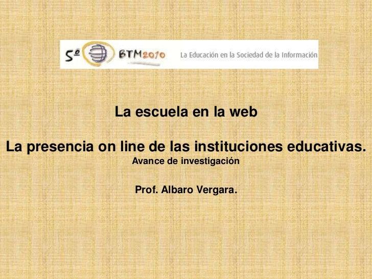 La escuela en la webLa presencia on line de las instituciones educativas.                  Avance de investigación        ...
