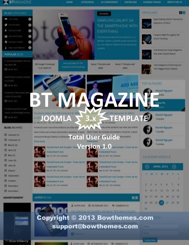 1  BT MAGAZINE JOOMLA  3.x  TEMPLATE  Total User Guide Version 1.0  Copyright © 2013 Bowthemes.com support@bowthemes.com w...