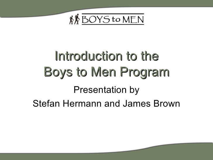 Introduction to the Boys to Men Program Presentation by Stefan Hermann and James Brown
