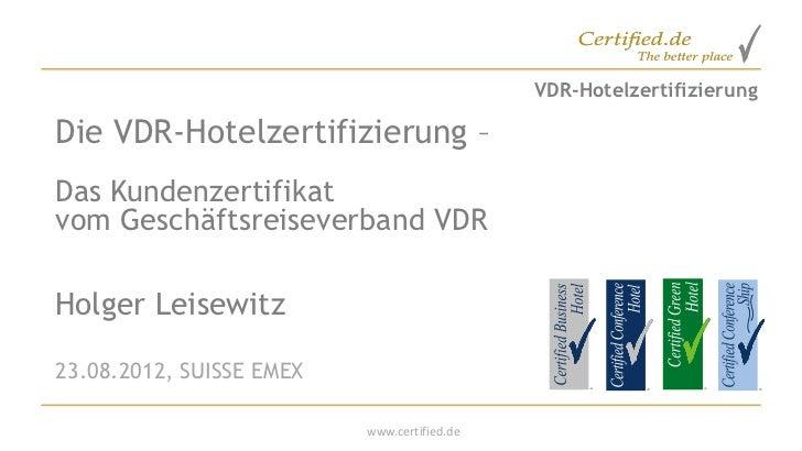 VDR-HotelzertifizierungDie VDR-Hotelzertifizierung –Das Kundenzertifikatvom Geschäftsreiseverband VDRHolger Leisewitz23.08...
