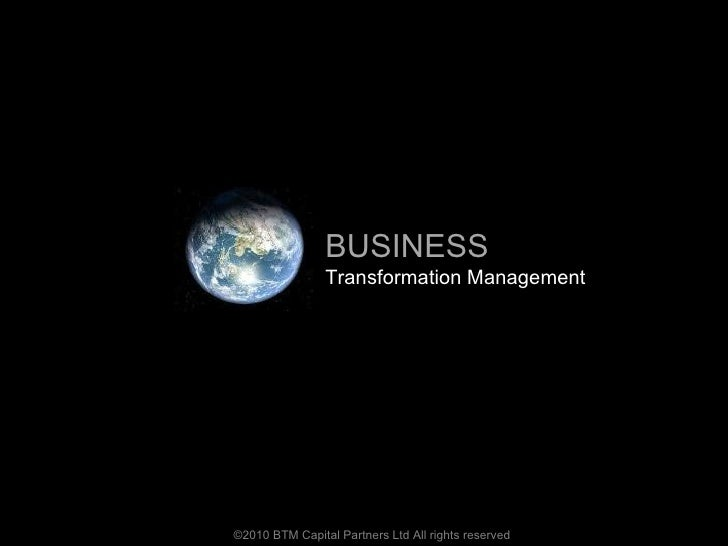 ©2010 BTM Capital Partners Ltd All rights reserved BUSINESS Transformation Management