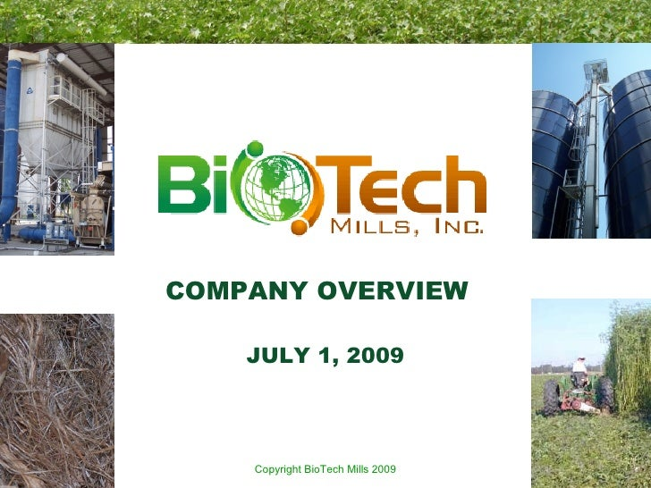 COMPANY OVERVIEW      JULY 1, 2009         Copyright BioTech Mills 2009