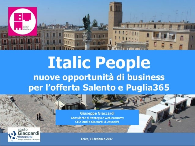 Italic People nuove opportunità di business per l'offerta Salento e Puglia365 Giuseppe Giaccardi Consulente di strategia e...