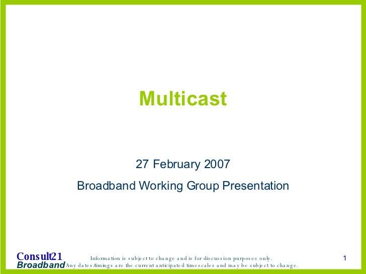 Multicast 27 February 2007 Broadband Working Group Presentation