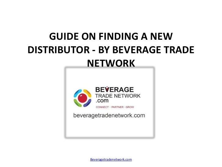 GUIDE ON FINDING A NEWDISTRIBUTOR - BY BEVERAGE TRADE           NETWORK           Beveragetradenetwork.com