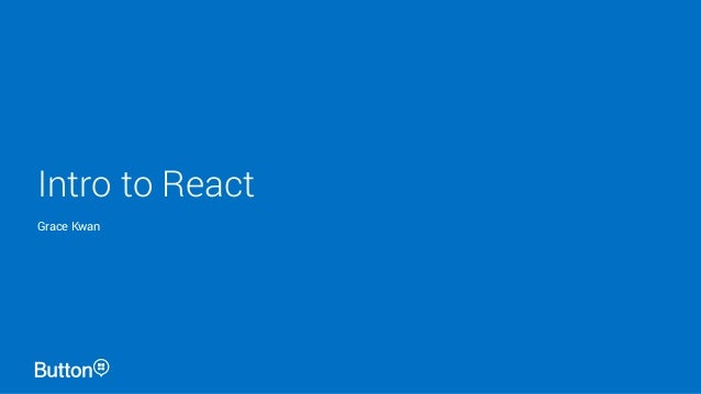 Intro to React Grace Kwan