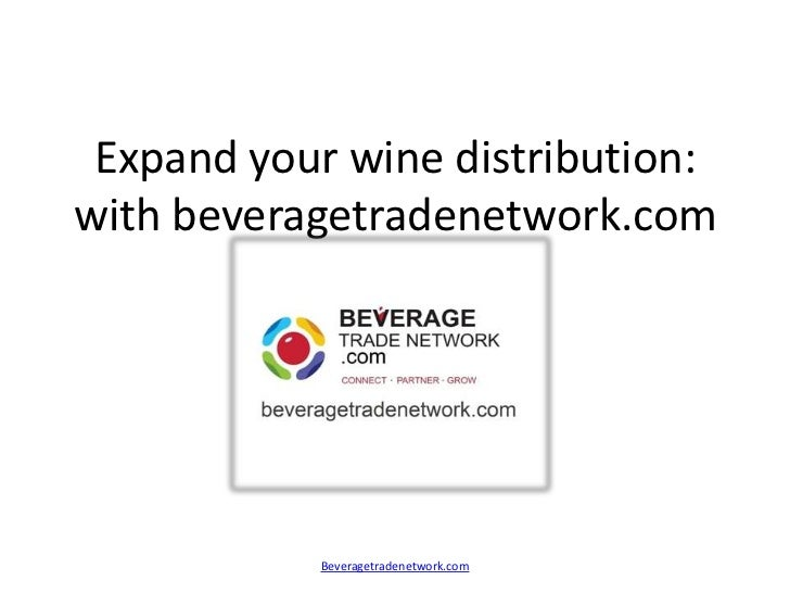 Expand your wine distribution:with beveragetradenetwork.com           Beveragetradenetwork.com