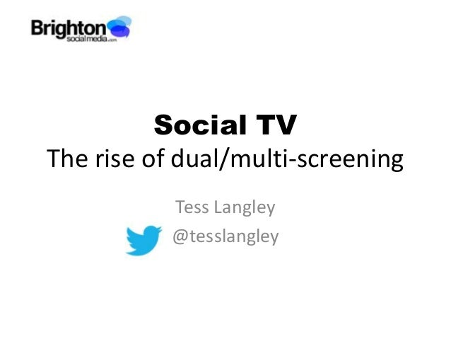 Social TVThe rise of dual/multi-screening           Tess Langley           @tesslangley