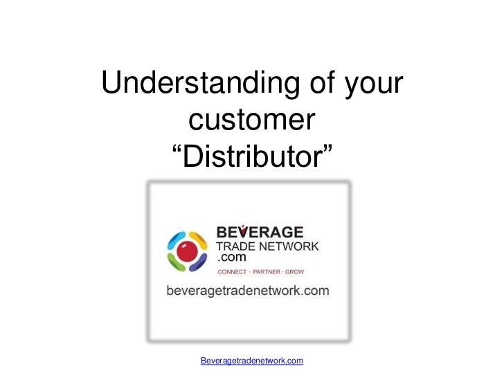 """Understanding of your     customer    """"Distributor""""      Beveragetradenetwork.com"""